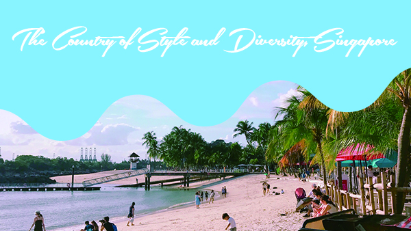 The Country of Style and Diversity, Singapore